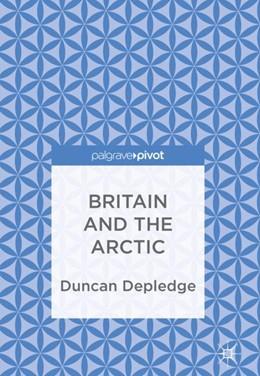 Abbildung von Depledge | Britain and the Arctic | 1. Auflage | 2018 | beck-shop.de
