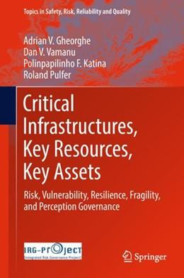Abbildung von Gheorghe / Vamanu / Katina | Critical Infrastructures, Key Resources, Key Assets | 2017 | Risk, Vulnerability, Resilienc...