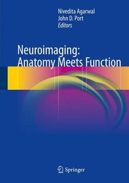 Abbildung von Agarwal / Port | Neuroimaging: Anatomy Meets Function | 1. Auflage | 2017 | beck-shop.de