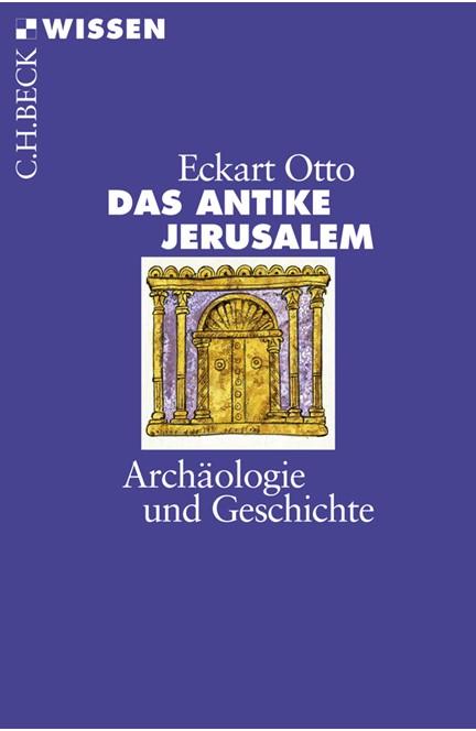 Cover: Eckart Otto, Das antike Jerusalem