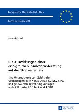 Abbildung von Rückel   Die Auswirkungen einer erfolgreichen Insolvenzanfechtung auf das Strafverfahren   1. Auflage   2017   beck-shop.de