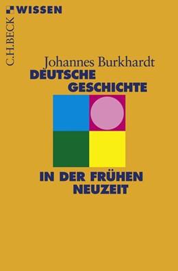 Abbildung von Burkhardt | Deutsche Geschichte in der frühen Neuzeit | 2016 | 2462