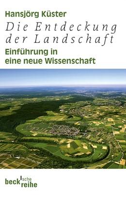 Abbildung von Küster | Die Entdeckung der Landschaft | 1. Auflage | 2012 | 6061 | beck-shop.de