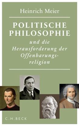 Abbildung von Meier   Politische Philosophie und die Herausforderung der Offenbarungsreligion   2013