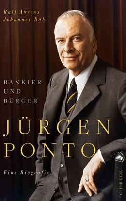 Abbildung von Ahrens / Bähr | Jürgen Ponto | 2013 | Bankier und Bürger