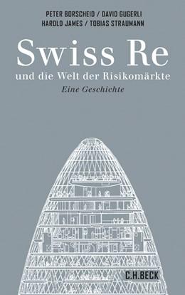 Abbildung von Borscheid / James / Gugerli | Swiss Re und die Welt der Risikomärkte | 2014 | und die Welt der Risikomärkte