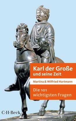 Abbildung von Hartmann   Die 101 wichtigsten Fragen - Karl der Große und seine Zeit   1. Auflage   2014   7040   beck-shop.de