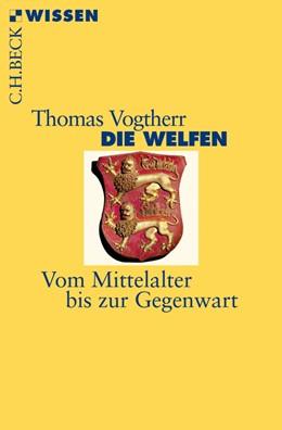 Abbildung von Vogtherr   Die Welfen   2014   Vom Mittelalter bis zur Gegenw...   2830