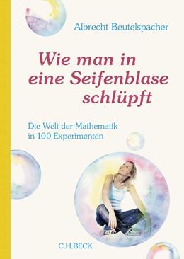 Abbildung von Beutelspacher | Wie man in eine Seifenblase schlüpft | 2015 | Die Welt der Mathematik in 100...
