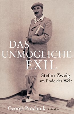 Abbildung von Prochnik   Das unmögliche Exil   2016   Stefan Zweig am Ende der Welt