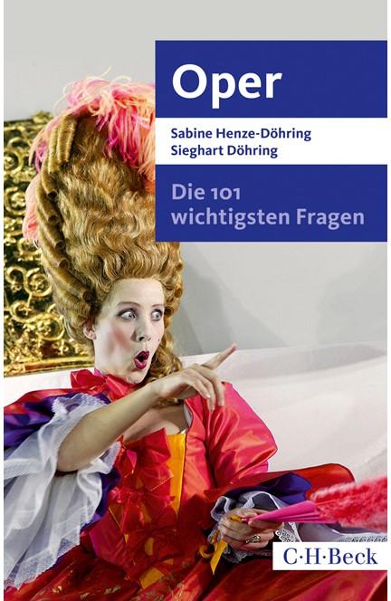 Cover: Sabine Henze-Döhring|Sieghart Döhring, Die 101 wichtigsten Fragen - Oper