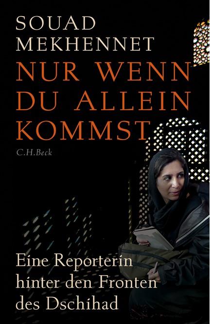 Cover: Souad Mekhennet, Nur wenn du allein kommst