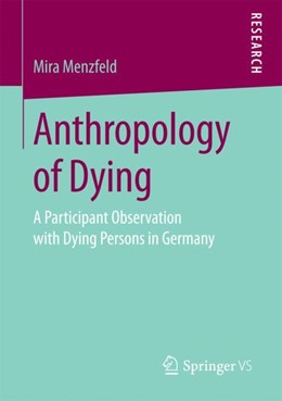 Abbildung von Menzfeld | Anthropology of Dying | 1st ed. 2018 | 2017 | A Participant Observation with...