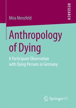 Abbildung von Menzfeld | Anthropology of Dying | 1. Auflage | 2017 | beck-shop.de