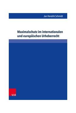 Abbildung von Schmidt | Maximalschutz im internationalen und europäischen Urheberrecht | 1. Auflage | 2017