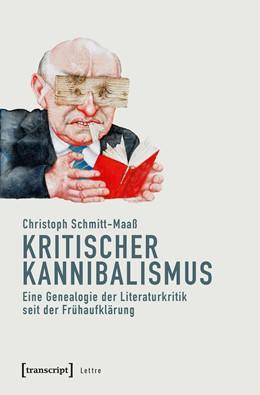 Abbildung von Schmitt-Maaß | Kritischer Kannibalismus | 2018 | Eine Genealogie der Literaturk...