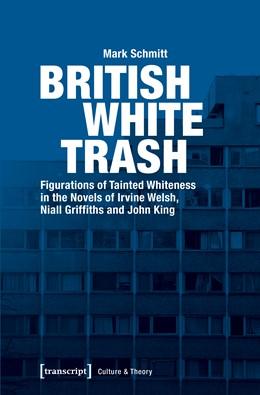 Abbildung von Schmitt | British White Trash | 2018 | Figurations of Tainted Whitene...