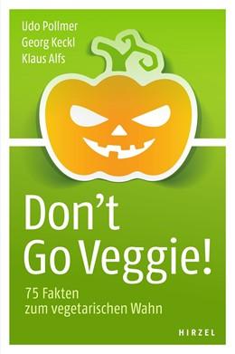 Abbildung von Pollmer / Keckl / Alfs | Don't Go Veggie! | 3. Auflage | 2017 | 75 Fakten zum vegetarischen Wa...