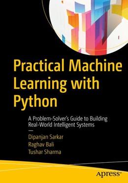 Abbildung von Sarkar / Bali / Sharma | Practical Machine Learning with Python | 2018 | A Problem-Solver's Guide to Bu...