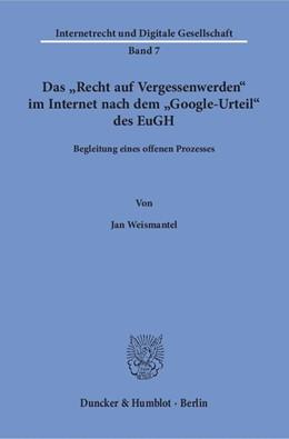 Abbildung von Weismantel   Das »Recht auf Vergessenwerden« im Internet nach dem »Google-Urteil« des EuGH.   1. Auflage   2017   Begleitung eines offenen Proze...