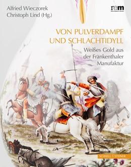 Abbildung von Wieczorek / Lind   Von Pulverdampf und Schlachtidyll   2017   Weißes Gold aus der Frankentha...