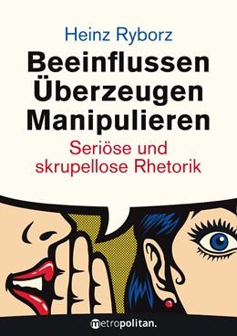 Abbildung von Ryborz | Beeinflussen - Überzeugen - Manipulieren | 3. Auflage | 2017 | beck-shop.de