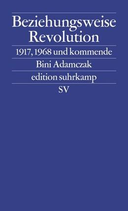 Abbildung von Adamczak | Beziehungsweise Revolution | Originalausgabe | 2017 | 1917, 1968 und kommende