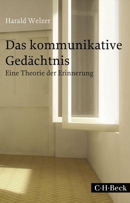 Abbildung von Welzer | Das kommunikative Gedächtnis | 4. Auflage | 2017 | 1669 | beck-shop.de