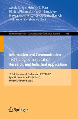 Abbildung von Ginige / Mayr / Plexousakis / Ermolayev / Nikitchenko / Zholtkevych / Spivakovskiy   Information and Communication Technologies in Education, Research, and Industrial Applications   2018   12th International Conference,...