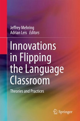 Abbildung von Mehring / Leis | Innovations in Flipping the Language Classroom | 2018 | Theories and Practice