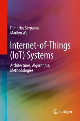 Abbildung von Serpanos / Wolf | Internet-of-Things (IoT) Systems | 1. Auflage | 2018 | beck-shop.de