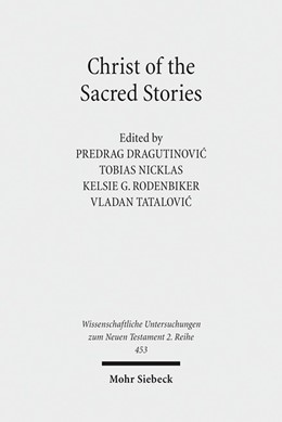 Abbildung von Dragutinovic / Nicklas / Rodenbiker / Tatalovic | Christ of the Sacred Stories | 2017 | Biblical Conference held at th...