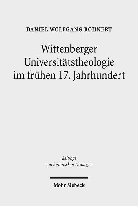 Abbildung von Bohnert   Wittenberger Universitätstheologie im frühen 17. Jahrhundert   2018
