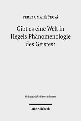 Abbildung von Matejckova | Gibt es eine Welt in Hegels Phänomenologie des Geistes? | 2018
