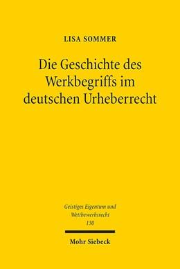 Abbildung von Sommer   Die Geschichte des Werkbegriffs im deutschen Urheberrecht   1. Auflage   2017   130   beck-shop.de