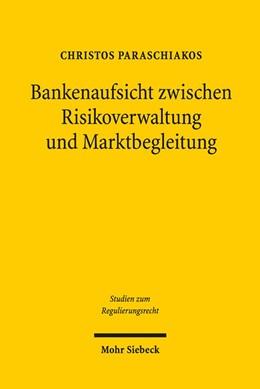 Abbildung von Paraschiakos | Bankenaufsicht zwischen Risikoverwaltung und Marktbegleitung | 1. Auflage | 2018 | beck-shop.de