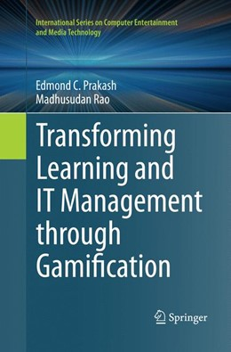 Abbildung von Prakash / Rao | Transforming Learning and IT Management through Gamification | Softcover reprint of the original 1st ed. 2015 | 2016