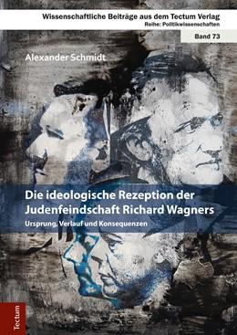 Abbildung von Schmidt | Die ideologische Rezeption der Judenfeindschaft Richard Wagners | 2017 | Ursprung, Verlauf und Konseque...