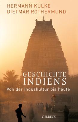 Abbildung von Kulke, Hermann / Rothermund, Dietmar   Geschichte Indiens   3. Auflage   2018   beck-shop.de