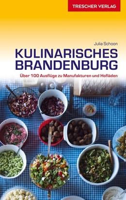 Abbildung von Schoon | Reiseführer Kulinarisches Brandenburg | 1. Auflage | 2018 | Über 100 Ausflüge zu Manufaktu...