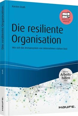Abbildung von Drath | Die resiliente Organisation | 2018 | Wie sich das Immunsystem von U...