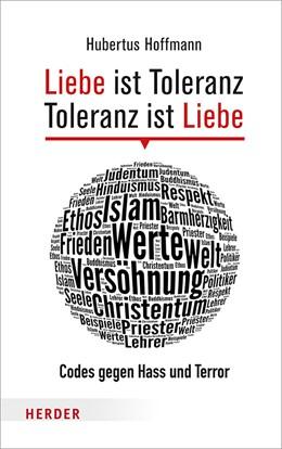 Abbildung von Hoffmann   Liebe ist Toleranz - Toleranz ist Liebe   2017   Codes gegen Hass und Terror