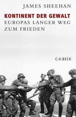 Abbildung von Sheehan, James J. | Kontinent der Gewalt | 1. Auflage | 2008 | beck-shop.de