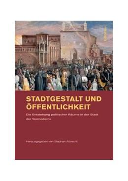 Abbildung von Albrecht | Stadtgestalt und Öffentlichkeit | 2009 | Die Entstehung politischer Räu...