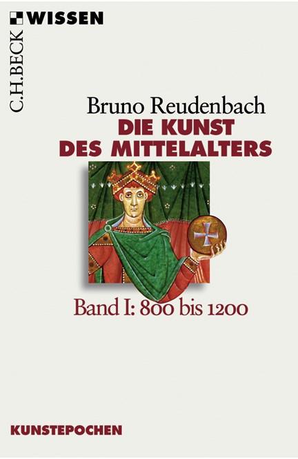 Cover: Bruno Reudenbach, Die Kunst des Mittelalters Band 1: 800 bis 1200