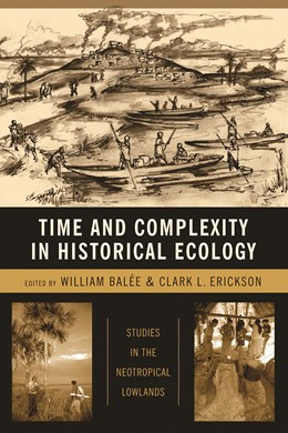 Abbildung von Balée / Erickson | Time and Complexity in Historical Ecology | 2006 | Studies in the Neotropical Low...