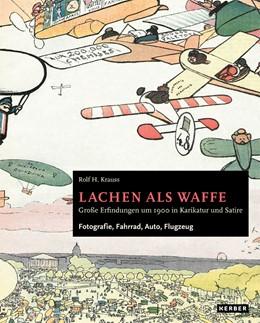 Abbildung von Krauss | Lachen als Waffe. Große Erfindungen um 1900 in Karikatur und Satire | 1. Auflage | 2018 | beck-shop.de