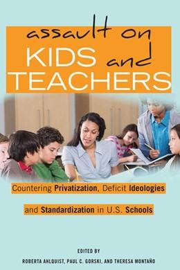 Abbildung von Ahlquist / Montaño / Gorski | Assault on Kids and Teachers | 2018 | Countering Privatization, Defi...