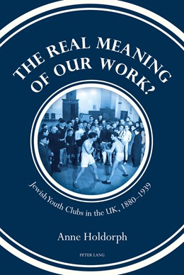 Abbildung von Holdorph | The Real Meaning of our Work? | 2017 | Jewish Youth Clubs in the UK, ...