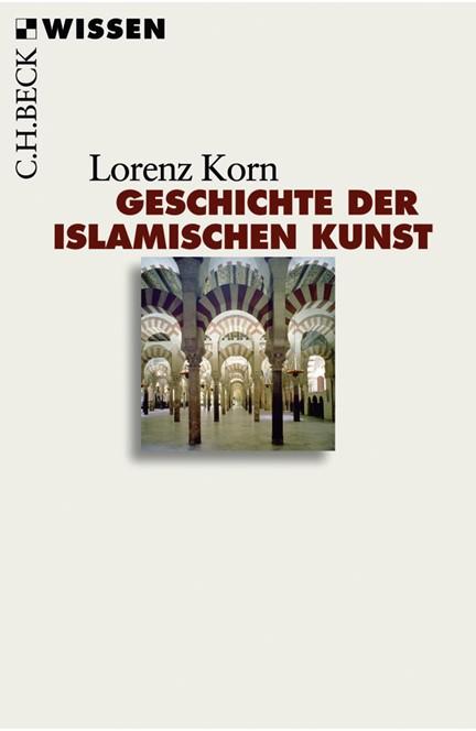 Cover: Lorenz Korn, Geschichte der islamischen Kunst